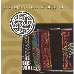 Various Artists - Masters of the Celtic Accordion: The Big Squeeze