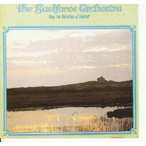 Gaelforce Orchestra - Play the Melodies of Ireland