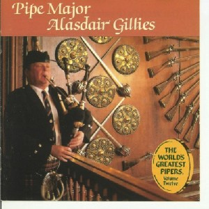 Pipe Major Alasdair Gillies - The World's Greatest Pipers Volume 12