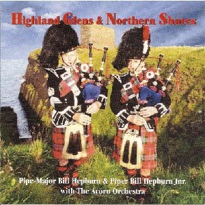 Pipe Major Bill Hepburn & Pipe Bill Hepburn Jnr. with the Acorn Orchestra - Highland Glens & Northern Shores