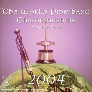 Various Pipe Bands - World Pipe Band Championships 2004 - Vol 1