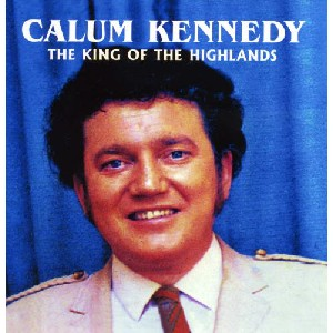 Calum Kennedy - The King Of The Highlands