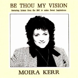Moira Kerr - Be Thou My Vision