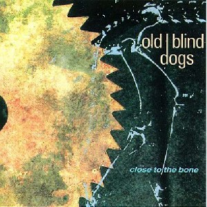 Old Blind Dogs - Close to the Bone