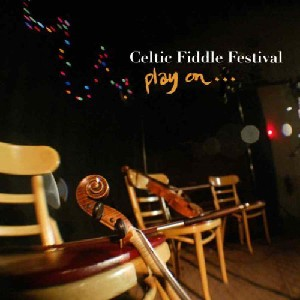 Celtic Fiddle Festival - Play On...