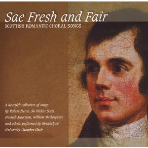 Strathclyde University Chamber Choir - Sae Fresh and Fair - Scottish Romantic Choral Songs