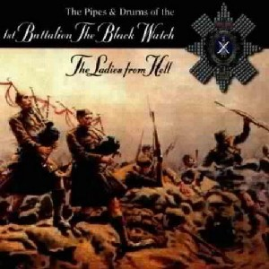 The Pipes and Drums of The Black Watch - The Pipes and Drums 1st Battalion The Black Watch - The Ladies from Hell