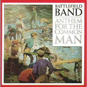 Battlefield Band - Anthem for the Common Man