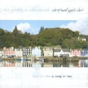 Isle of Mull Gaelic Choir - Oran no dha - a song or two