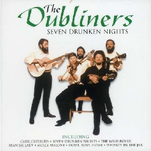 Dubliners - Seven Drunken Nights