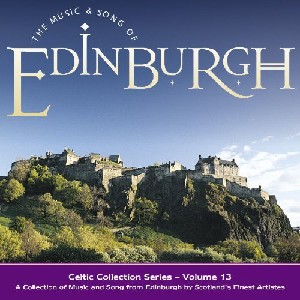 Celtic Collections - Celtic Collections vol 13 - The Music and Song Of Edinburgh