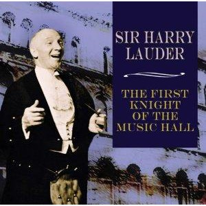 Harry Lauder - First Knight of the Music Hall