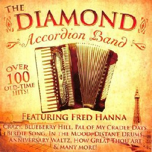 The Diamond Accordion Band - The Diamond Accordion Band featuring Fred Hanna
