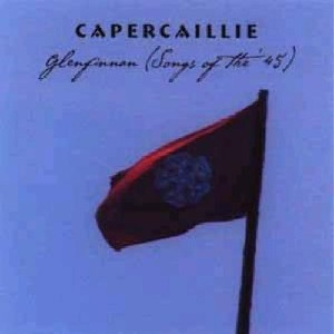 Capercaillie - Glenfinnan: Songs of the '45