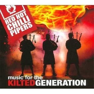 Red Hot Chilli Pipers - Music for the Kilted Generation