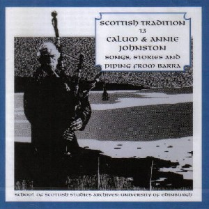 Scottish Tradition Series - Scottish Tradition Volume 13: Calum & Annie Johnston - Songs, Stories & Piping From Barra
