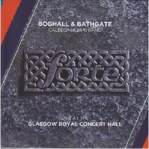 Boghall & Bathgate Caledonia Pipe Band - Forte (Live from The Glasgow Royal Concert Hall)