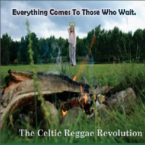 Celtic Reggae Revolution - Everything Comes to Those Who Wait