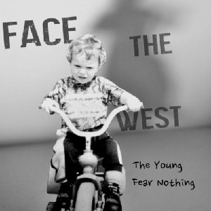 Face the West - The Young Fear Nothing