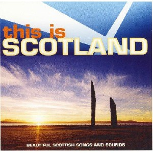 Various Artists - This Is Scotland: Beautiful Scottish Songs and Sounds