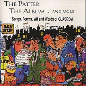 Various Artists - The Patter the Album... and More: Songs Poems Wit and Words of Glasgow