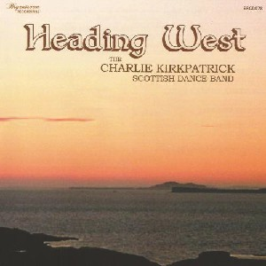 Charlie Kirkpatrick Scottish Dance Band - Heading West