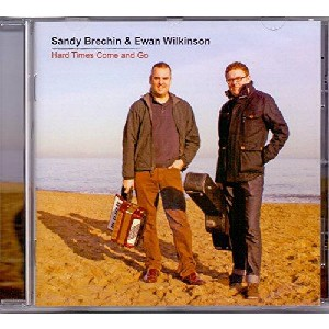 Sandy Brechin & Ewan Wilkinson - Hard Times Come And Go