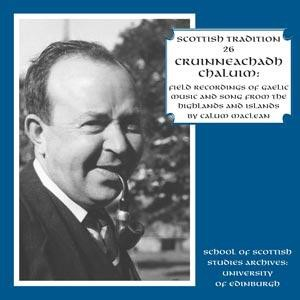 Scottish Tradition Series - Scottish Tradition Volume 26: Cruinneachadh Chaluim - Field Recordings of Gaelic Music and Song