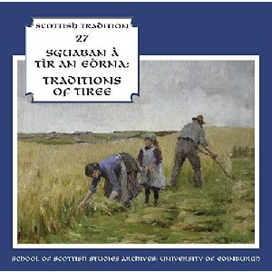 Scottish Tradition Series - Scottish Tradition Volume 27: Sguaban A Tir An Eorna - Traditions Of Tiree