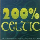 Various Artists - 200% Celtic: A magical uplifting blend of Celtic Music
