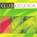 Club Celtica - The dance album for celts everywhere
