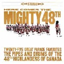 Forty-Eighth Highlanders - Here Comes The Mighty 48th