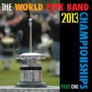 Various Pipe Bands - World Pipe Band Championships 2013 -  Part 1