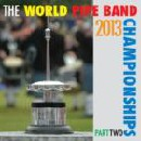Various Pipe Bands - World Pipe Band Championships 2013 -  Part 2