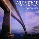 Mary Ann Kennedy / Arthur Cormack / Dr Angus MacDonald / Jessie Rae / Colin Grant - An Drochaid (The Skye Bridge Rising)